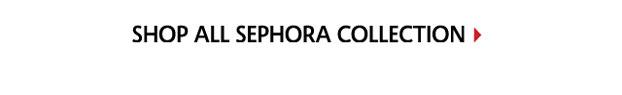 SHOP ALL SEPHORA COLLECTION >