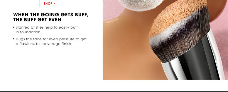 WHEN THE GOING GETS BUFF, THE BUFF GET EVEN | Slanted bristles help to easily buff foundation