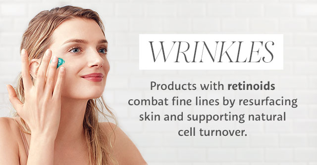 WRINKLES | Products with retinoids combat fine lines by resurfacing skin and encouraging the natural renewal process.