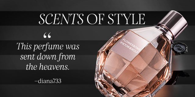 "SCENTS OF STYLE ""This perfume was sent down from the heavens."" - diana733"