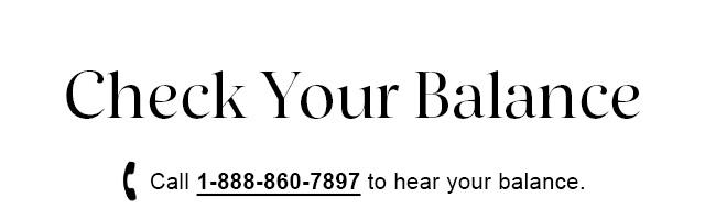 Check Your Balance | Call 1-888-860-7897 to hear your balance