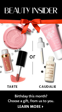 BEAUTY INSIDER TARTE OR CAUDALIE Birthday this month? Choose a gift, from us to you. LEARN MORE >