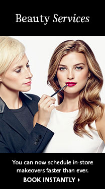 Beauty Services You can now schedule in-store makeovers faster than ever. BOOK INSTANTLY >