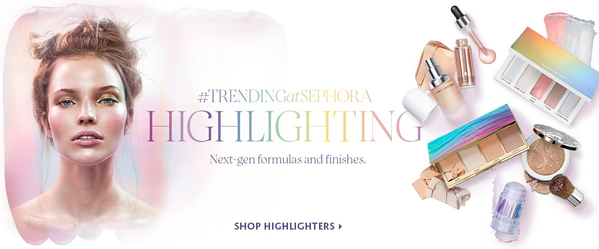 #TRENDINGatSEPHORA HIGHLIGHTING SHOP NOW >