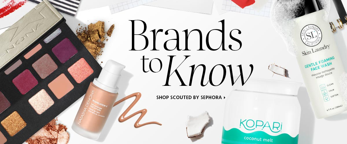 Brands to Know SHOP SCOUTED BY SEPHORA >