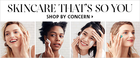 SKINCARE THAT'S SO YOU SHOP BY CONCERN >