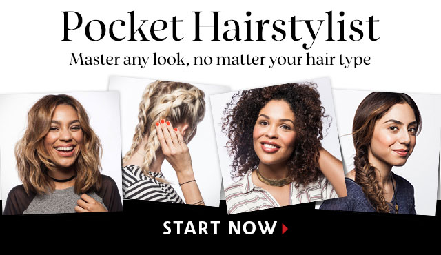 Pocket Hairstylist Master any look, no matter your hair type START NOW >
