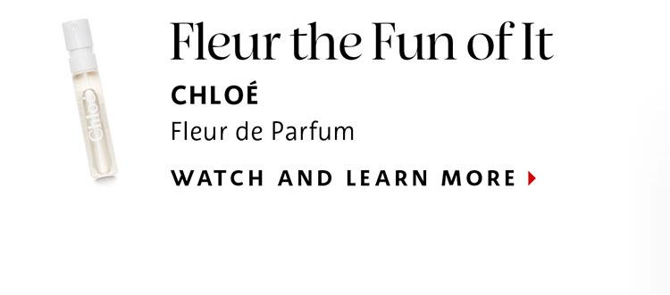 Fleur the Fun of It | CHLOE Fleur de Parfum | WATCH AND LEARN MORE >