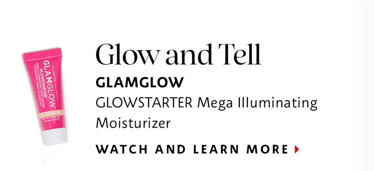 Glow and Tell | GLAMGLOW GLOWSTARTER Mega Illuminating Moisturizer | WATCH AND LEARN MORE >