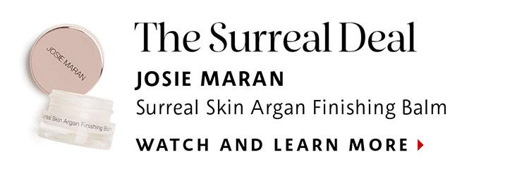 The Surreal Deal | JOSIE MARAN Surreal Skin Argan Finishing Balm | WATCH AND LEARN MORE >