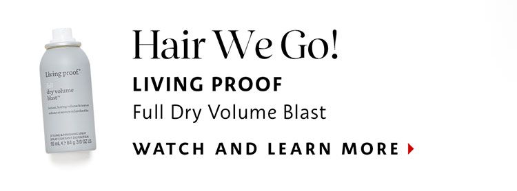 Hair We Go! LIVING PROOF Full Dry Volume Blast | WATCH AND LEARN MORE >