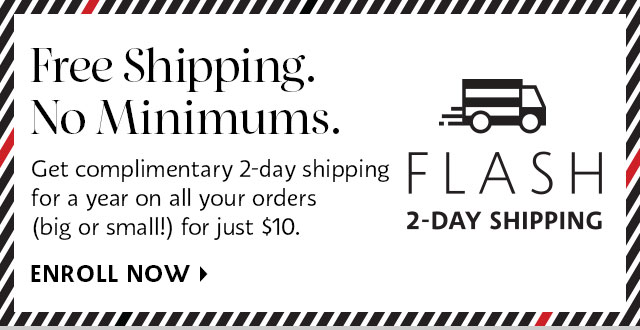 Free Shipping. No Minimums. Flash 2-day shipping | Enroll now >