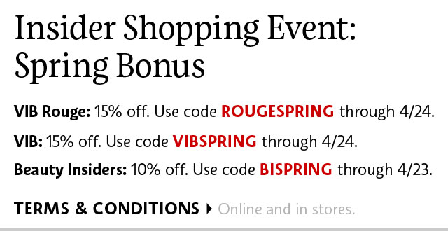 Insider Shopping Event: Spring Bonus | VIB Rouge: 15% off, use code ROUGESPRING | VIB: 15% off, use code VIBSPRING | Beauty Insiders: 10% off, code BISPRING