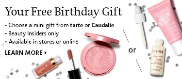 Your Free Birthday Gift | Choose a mini gift from tarte or Caudalie | Beauty Insiders only | Available in stores or online | Learn more >
